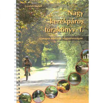 Nagy kerékpáros túrakönyv I. Bővített kiadás!